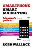 Smartphone Smart Marketing: A layman's guide to content marketing, social media strategy, photography, video production, audio and live streaming. (English Edition)