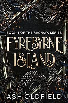 Fyrebyrne Island: Book 1 of the Rachaya Series by [Ash Oldfield]