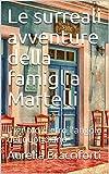Le surreali avventure della famiglia Martelli: L'ignoto dietro l'angolo del quotidiano (Italian Edition)