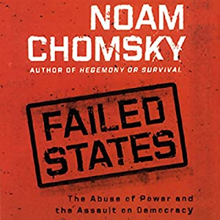 Failed States     The Abuse of Power and the Assault on Democracy              By:                                                                                                                                 Noam Chomsky                               Narrated by:                                                                                                                                 Alan Sklar                      Length: 12 hrs and 6 mins     4 ratings     Overall 5.0