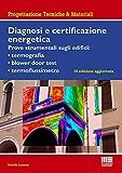 Diagnosi e certificazione energetica. Prove strumentali sugli edifici: termografia, blower door test, termoflussimetro (Progettazioni tecniche & materiali)