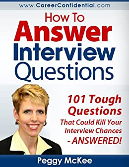 How to Answer Interview Questions: 101 Tough Interview Questions by [Peggy McKee]