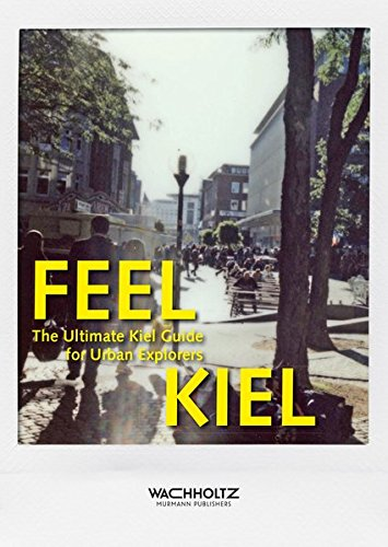 Feel Kiel. The ultimate Kiel Guide for Urban Explorers