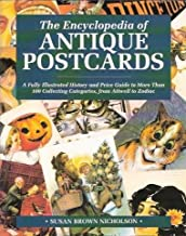 The Encyclopedia of Antique Postcards: A Fully Illustrated History and Price Guide to More Than 100 Collecting Categories from Attwell to Zodiac