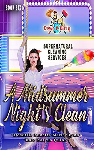 A Midsummer Night's Clean (Down & Dirty Supernatural Cleaning Services Book 6) by [Kate Karyus Quinn, Demitria Lunetta, Marley Lynn]