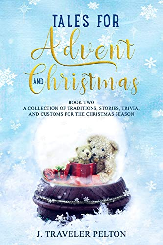Tales for Advent and Christmas Book Two: A Collection of Traditions, Stories, Trivia and Customs for the Christmas Season