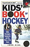 Kids' Book Of Hockey: Skills, Strategies, Equipment, and the Rules of the Game - John Sias