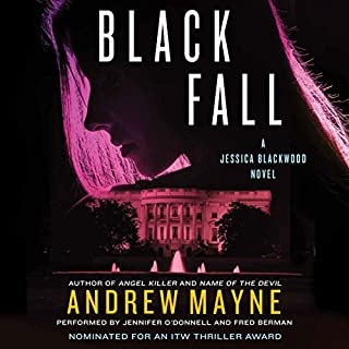 Black Fall     A Jessica Blackwood Novel              By:                                                                                                                                 Andrew Mayne                               Narrated by:                                                                                                                                 Jennifer O'Donnell,                                                                                        Fred Berman                      Length: 11 hrs and 30 mins     284 ratings     Overall 4.5
