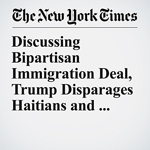 Discussing Bipartisan Immigration Deal, Trump Disparages Haitians and Africans copertina