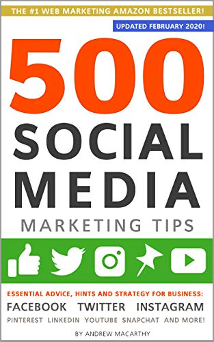 500 Social Media Marketing Tips: Essential Advice, Hints and Strategy for Business: Facebook, Twitter, Instagram, Pinterest, LinkedIn, YouTube, Snapchat, ... (Updated FEBRUARY 2020!) (English Edition)