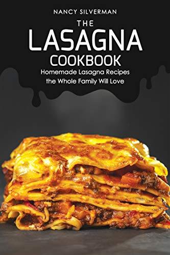 The Lasagna Cookbook: Homemade Lasagna Recipes the Whole Family Will Love (English Edition)