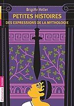 Petites histoires des expressions de la mythologie de Brigitte Heller