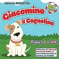 Giacomino il Cagnolino: Fiaba a colori per bambini - Le avventure del cagnolino GIACOMINO - Favola per bambini dai 2 ai 5 anni - Libro di racconti per bambini