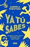 Ya tu sabes: Expedición al enigma cubano: de la Habana a Miami. Entre Fidel, Raúl, Obama y Trump (Spanish Edition)