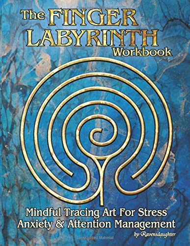 The Finger Labyrinth Workbook: Mindful Tracing Art for Stress, Anxiety and Attention Management (Labyrinths by Ravensdaughter)