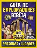 Gufa de exploradores de la Biblia, personas y lugares/ Guide to Bible Explorers, People and Places: 1,000 Datos Y Fotos Fascinantes/ 1,000 Fascinating Facts and Photos