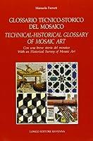Glossario tecnico-storico del mosaico. Con una breve storia del mosaico. Ediz. italiana e inglese
