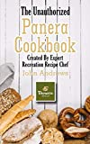 The Unauthorized Panera Cookbook: Created By Expert Recreation Recipe Chef (Copycat Panera, Panera recipes, Panera cookbook)