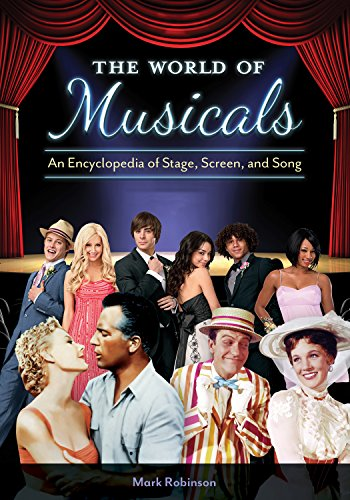 The World of Musicals: An Encyclopedia of Stage, Screen, and Song [2 volumes] (English Edition)