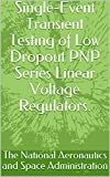 Single-Event Transient Testing of Low Dropout PNP Series Linear Voltage Regulators.