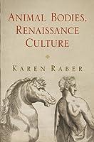 Animal Bodies, Renaissance Culture (Haney Foundation Series)