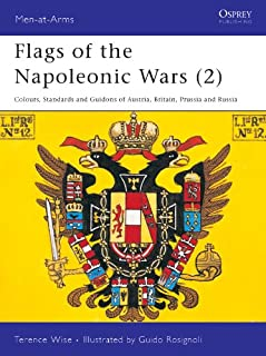 Flags of the Napoleonic Wars (2): Colours, Standards and Guidons of Austria, Britain, Prussia and Russia (Men-at-Arms Book 78)