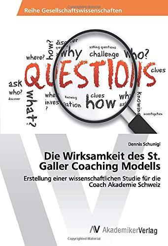 Die Wirksamkeit des St. Galler Coaching Modells: Erstellung einer wissenschaftlichen Studie für die Coach Akademie Schweiz