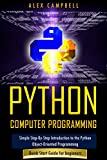 Python Computer Programming: Simple Step-By-Step Introduction to the Python Object-Oriented Programming. Quick Start Guide for beginners. (English Edition)