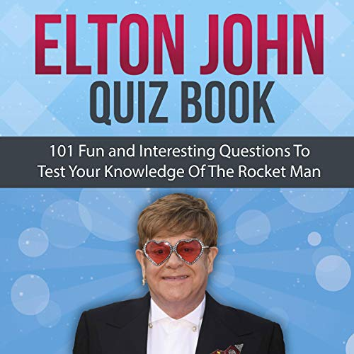 Elton John Quiz Book: 101 Questions to Test Your Knowledge of the Rocket Man