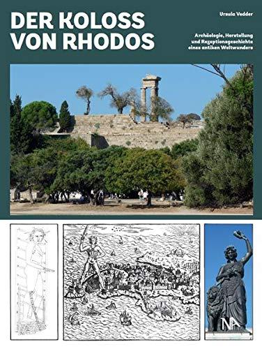 Der Koloss von Rhodos: Archäologie, Herstellung und Rezeptionsgeschichte eines antiken Weltwunders