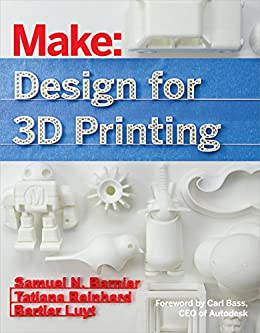 Design for 3D Printing: Scanning, Creating, Editing, Remixing, and Making in Three Dimensions by [Samuel N. Bernier, Bertier Luyt, Tatiana Reinhard]