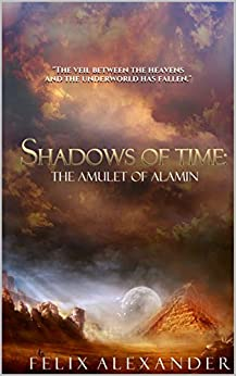 Shadows of Time: The Amulet of Alamin: Game of Thrones meets Mesopotamia when the gods intervened on mortal affairs. by [Felix Alexander]