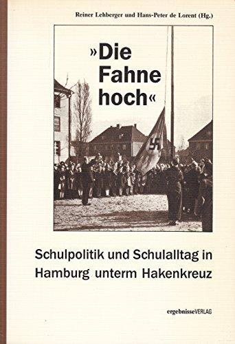 Die Fahne hoch - Schulpolitik und Schulalltag in Hamburg unterm Hakenkreuz