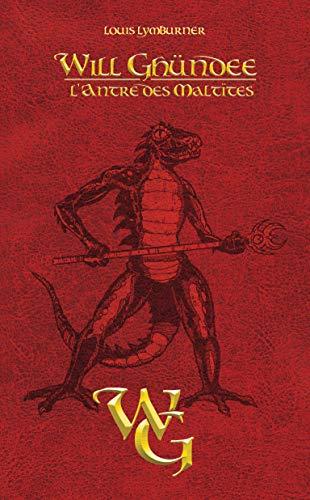 Will Ghundee - tome 3 L'Antre des Maltites