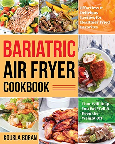 Compare Textbook Prices for Bariatric Air Fryer Cookbook: Effortless & Delicious Recipes for Healthier Fried Favorites That Will Help You Eat Well & Keep the Weight Off  ISBN 9798552594252 by Boran, Kourla