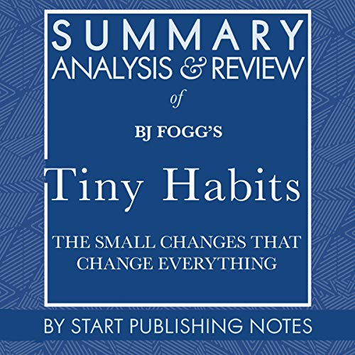 Summary, Analysis, and Review of BJ Fogg's Tiny Habits: The Small Changes That Change Everything  By  cover art