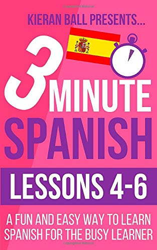 3 Minute Spanish: Lessons 4-6: A fun and easy way to learn Spanish for the busy learner