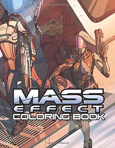 Mass Effect Coloring Book: An awesome book for Mass Effect lovers - ll beautiful illustration of the favorite game characters.