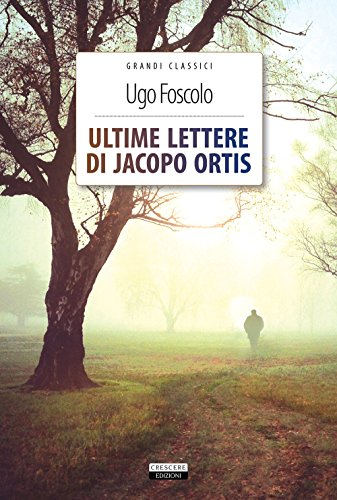 Ultime lettere di Jacopo Ortis. Ediz. integrale. Con Segnalibro