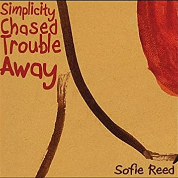 Simplicity Chased Trouble Away