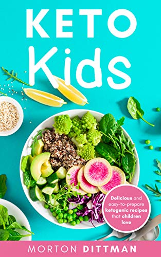 Keto Kids Delicious And Easy To Prepare Ketogenic Recipes That Children Love Breakfast Lunch Dinner And Snacks Between Meals Keto Diet As Treatment Ketogenic Diet Ebook Dittman Morton Amazon In Kindle Store