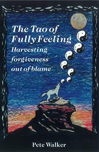 The Tao of Fully Feeling: Harvesting Forgiveness out of Blame (English Edition)