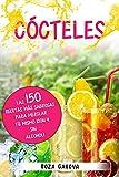 Cócteles: Las 150 recetas más sabrosas para mezclar tú mismo...