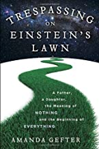 Trespassing on Einstein's Lawn: A Father, a Daughter, the Meaning of Nothing, and the Beginning of Everything by Gefter, Amanda (2014) Hardcover