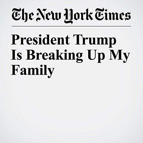President Trump Is Breaking Up My Family copertina