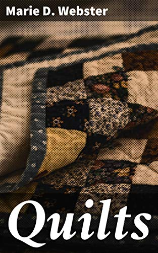 Quilts: Their Story and How to Make Them by [Marie D. Webster]
