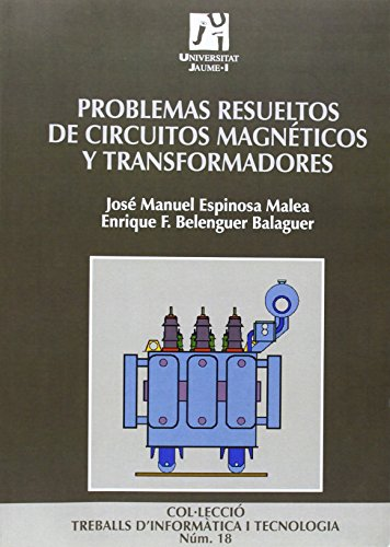 Problemas resueltos de circuitos magnéticos y transformadores: 18 (Treballs d'Informàtica i Tecnologia)
