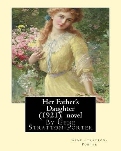 Her Father's Daughter (1921), By Gene Stratton-Porter A NOVEL by Gene Stratton-Porter (2016-07-27)