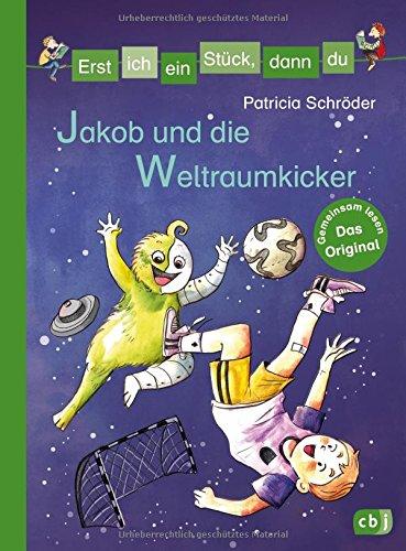 Erst ich ein Stück, dann du - Jakob und die Weltraumkicker: Für das gemeinsame Lesenlernen ab der 1. Klasse (Erst ich ein Stück... Das Original, Band 37)
