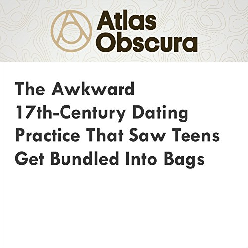 The Awkward 17th-Century Dating Practice That Saw Teens Get Bundled Into Bags audiobook cover art